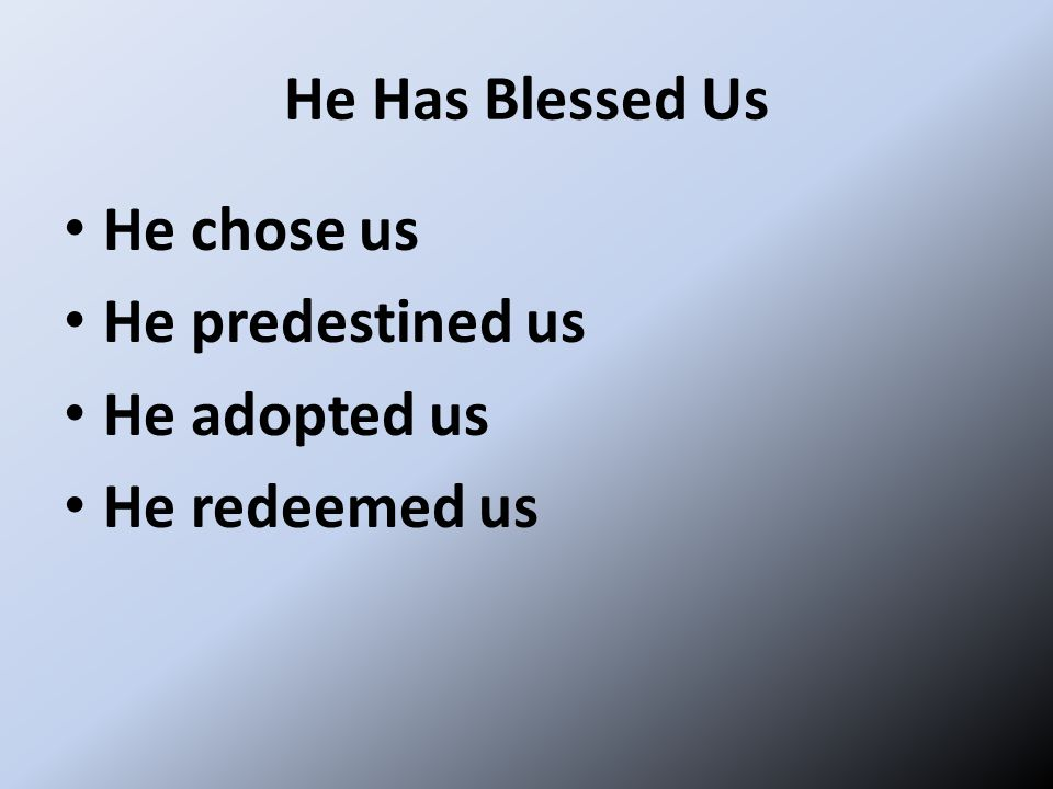 He Has Blessed Us He chose us He predestined us He adopted us He redeemed us