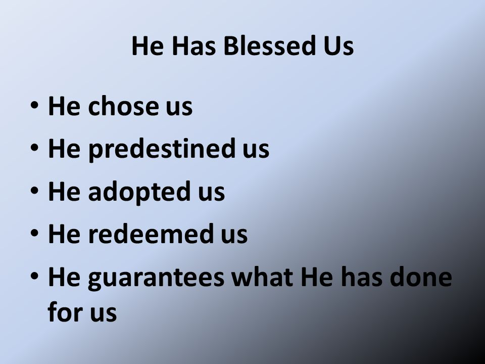 He Has Blessed Us He chose us. He predestined us.