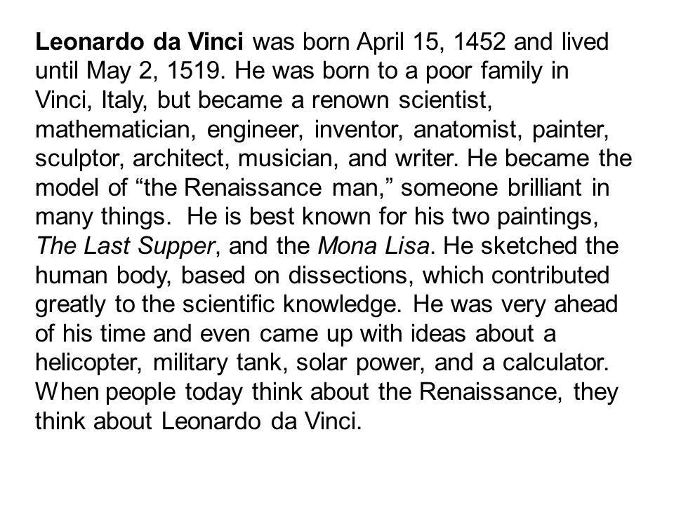 Leonardo da Vinci was born April 15, 1452 and lived until May 2, 1519