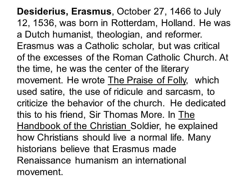 Desiderius, Erasmus, October 27, 1466 to July 12, 1536, was born in Rotterdam, Holland.