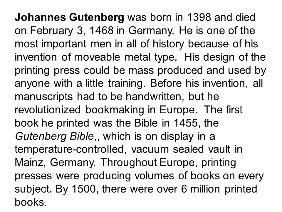 Johannes Gutenberg was born in 1398 and died on February 3, 1468 in Germany.