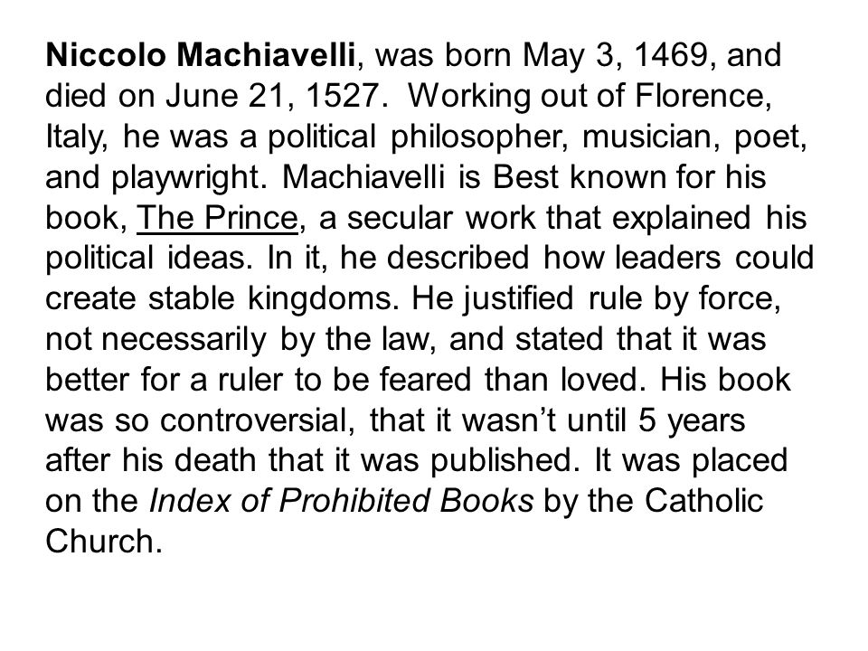 Niccolo Machiavelli, was born May 3, 1469, and died on June 21, 1527