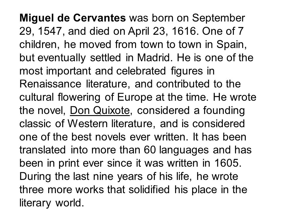 Miguel de Cervantes was born on September 29, 1547, and died on April 23, 1616.