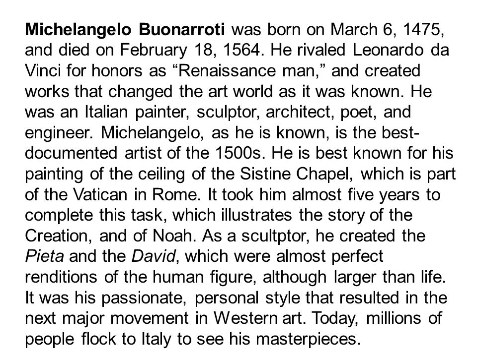 Michelangelo Buonarroti was born on March 6, 1475, and died on February 18, 1564.