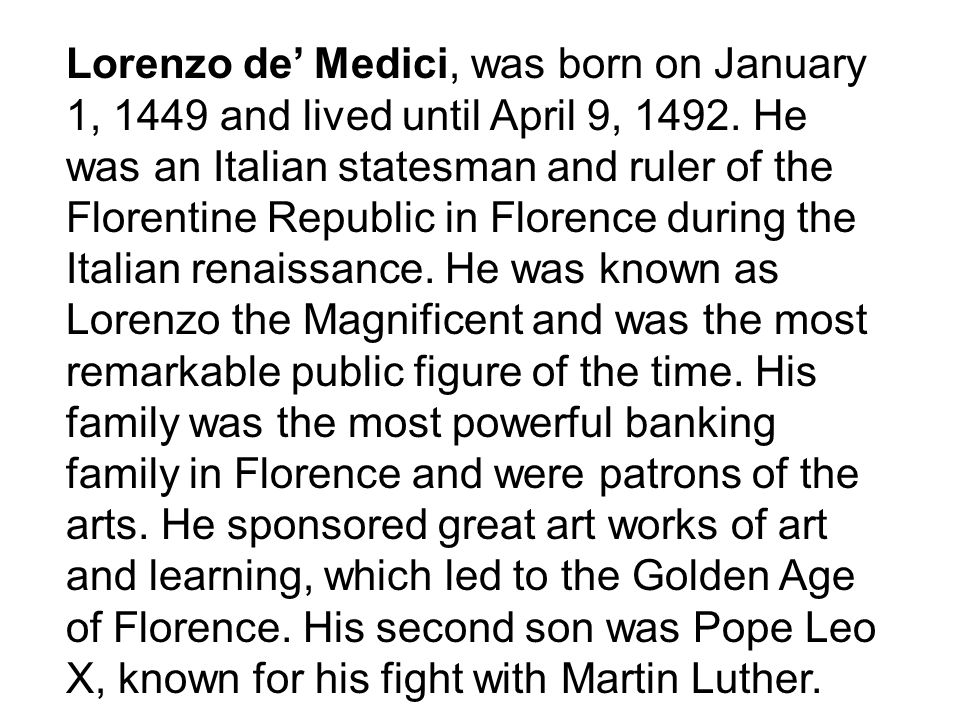 Lorenzo de' Medici, was born on January 1, 1449 and lived until April 9, 1492.