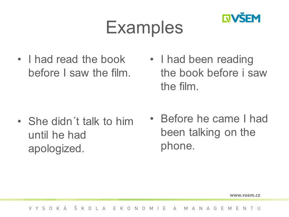 Examples I had read the book before I saw the film.