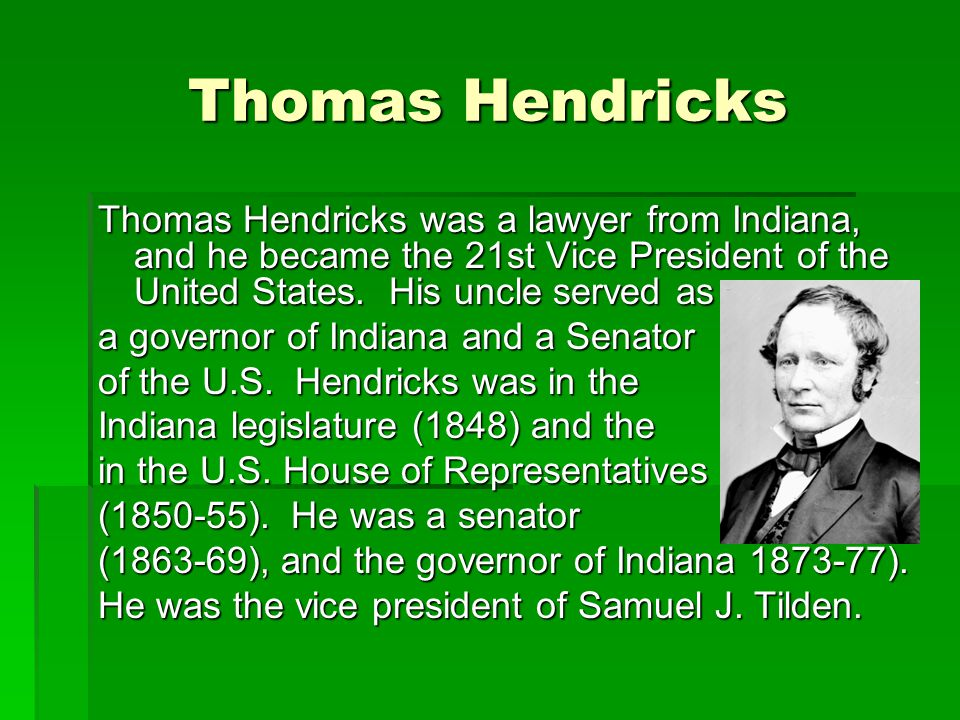 Thomas Hendricks Thomas Hendricks was a lawyer from Indiana, and he became the 21st Vice President of the United States. His uncle served as.