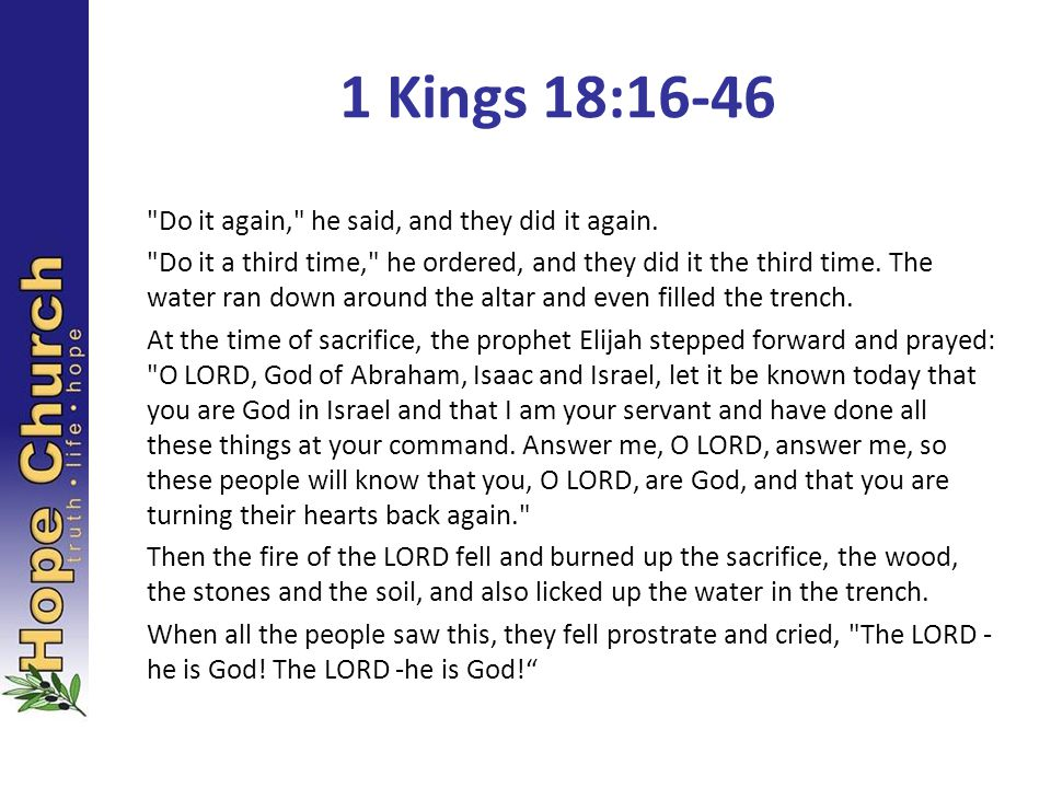 1 Kings 18:16-46 Do it again, he said, and they did it again.