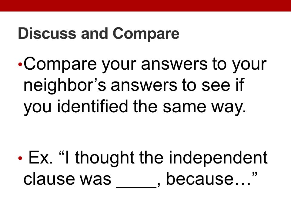 Ex. I thought the independent clause was ____, because…
