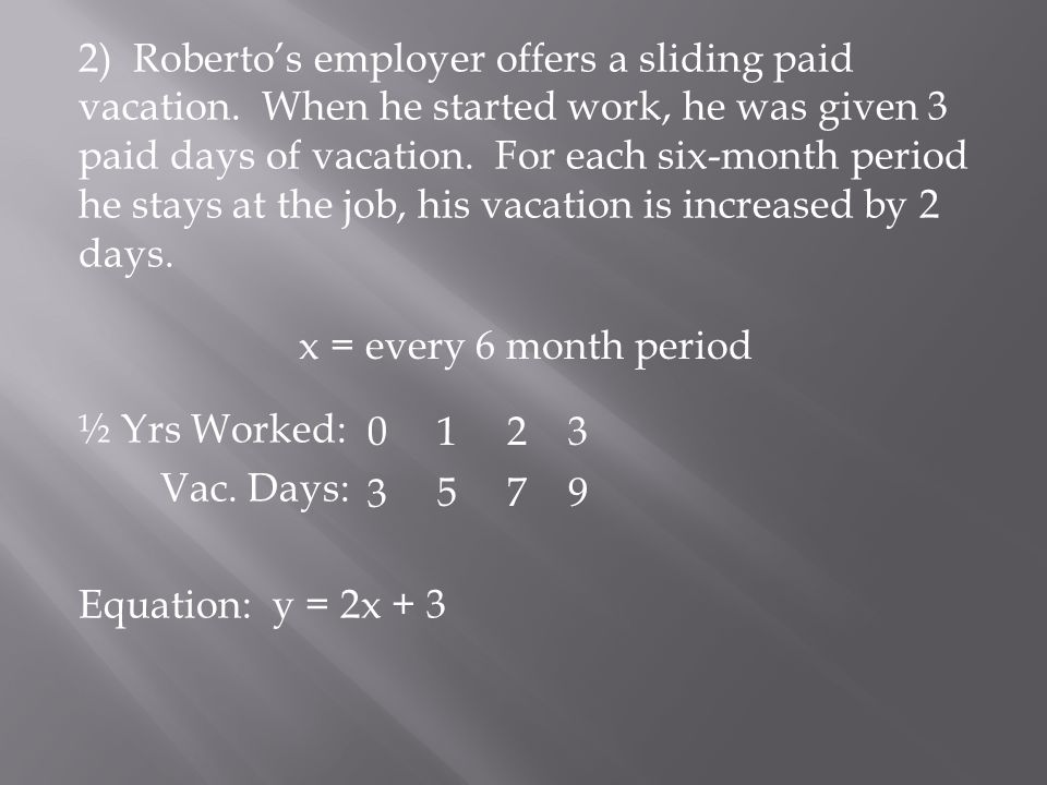 2) Roberto's employer offers a sliding paid vacation