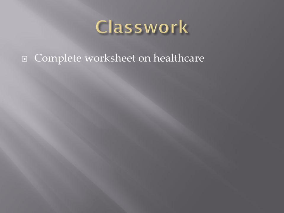 Classwork Complete worksheet on healthcare