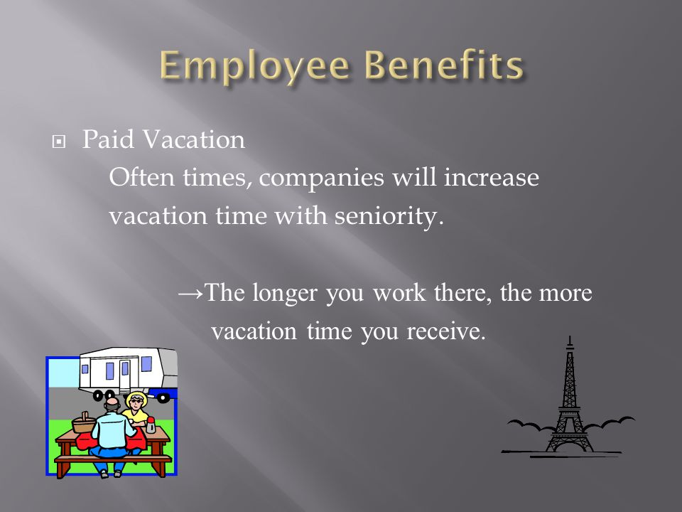 Employee Benefits Paid Vacation Often times, companies will increase