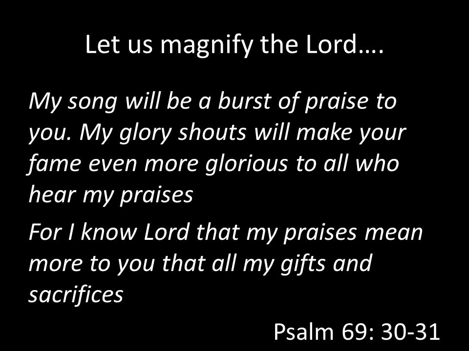 Let us magnify the Lord….