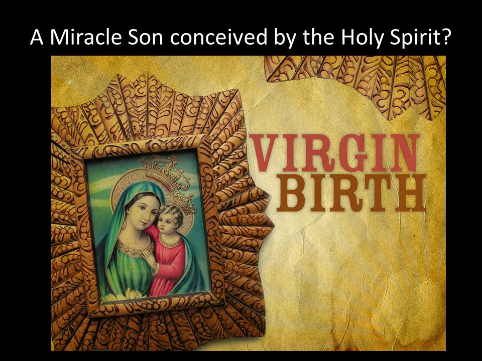 A Miracle Son conceived by the Holy Spirit