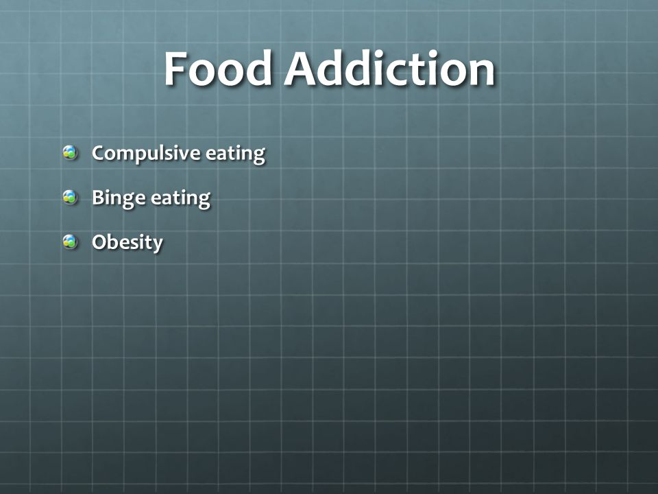 Food Addiction Compulsive eating Binge eating Obesity