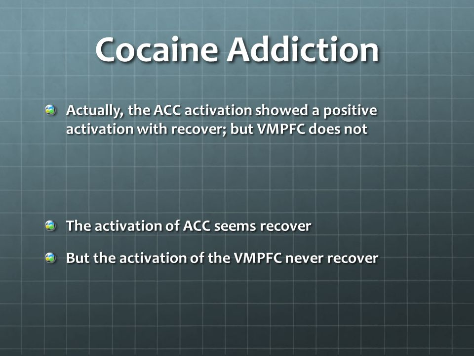 Cocaine Addiction Actually, the ACC activation showed a positive activation with recover; but VMPFC does not.