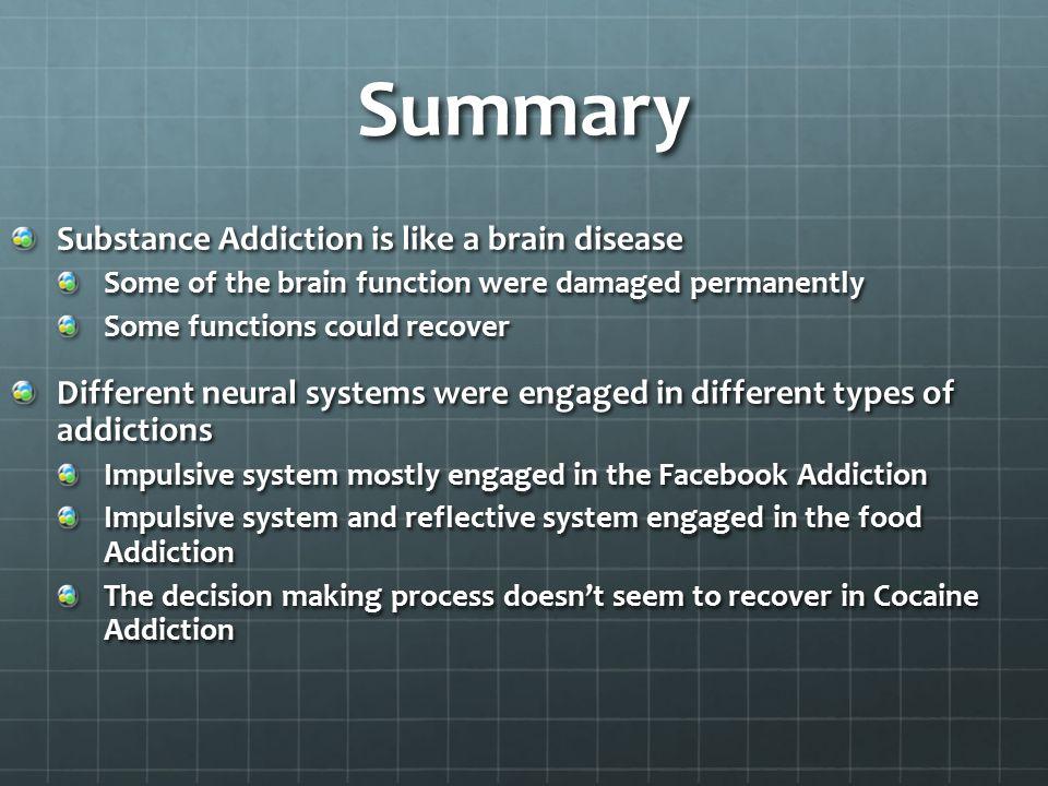 Summary Substance Addiction is like a brain disease