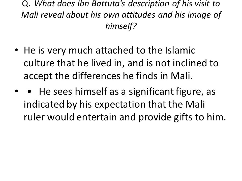 Q. What does Ibn Battuta's description of his visit to Mali reveal about his own attitudes and his image of himself