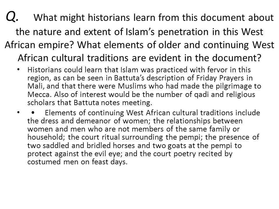 Q. What might historians learn from this document about the nature and extent of Islam's penetration in this West African empire What elements of older and continuing West African cultural traditions are evident in the document