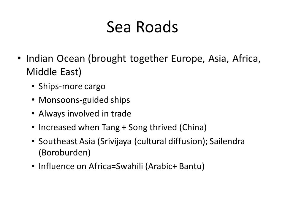 Sea Roads Indian Ocean (brought together Europe, Asia, Africa, Middle East) Ships-more cargo. Monsoons-guided ships.