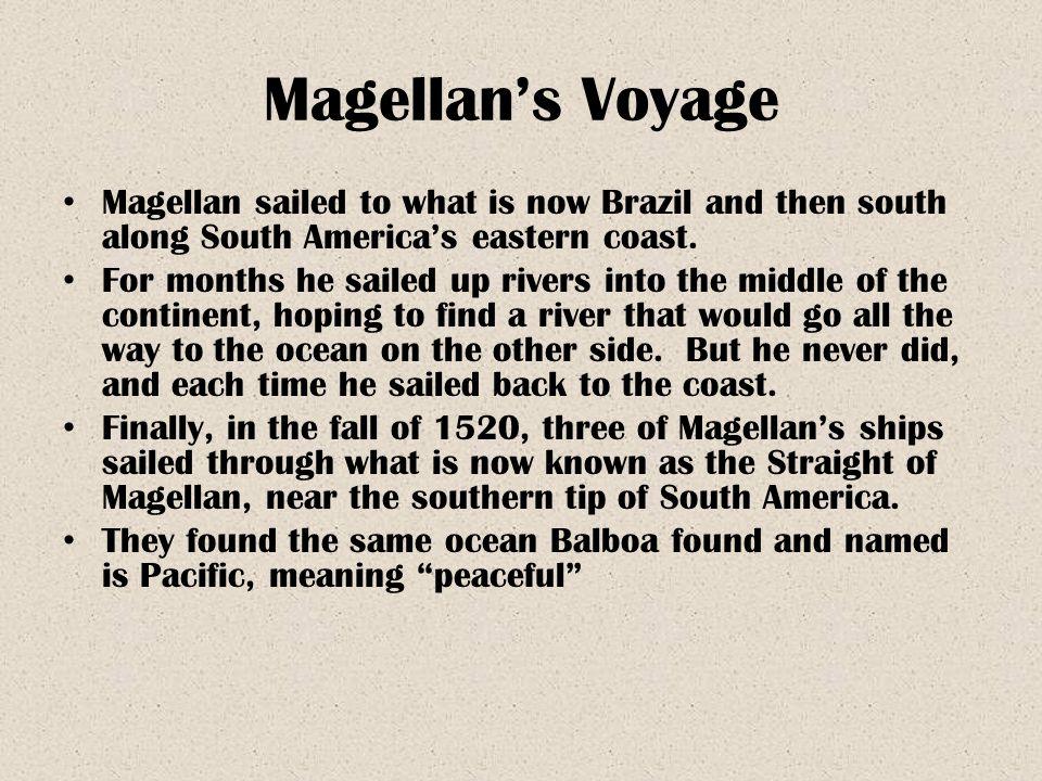 Magellan's Voyage Magellan sailed to what is now Brazil and then south along South America's eastern coast.