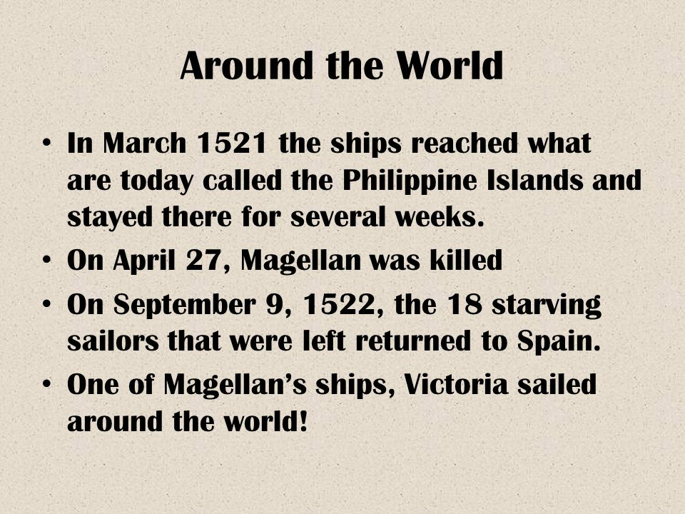 Around the World In March 1521 the ships reached what are today called the Philippine Islands and stayed there for several weeks.