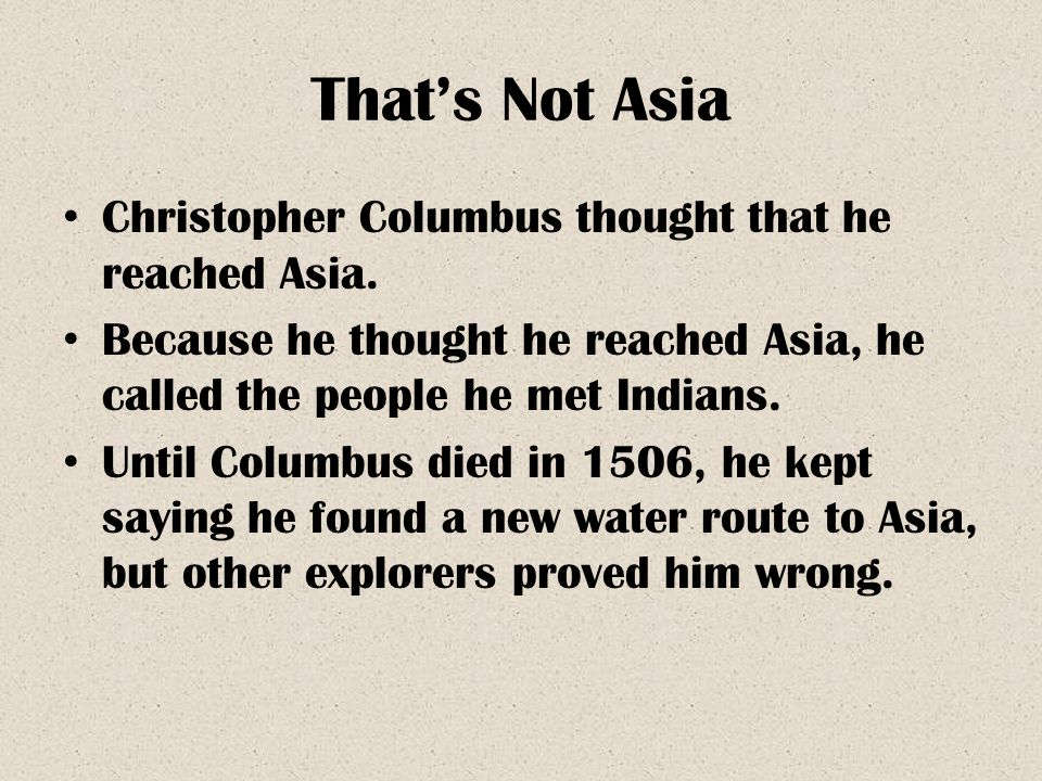 That's Not Asia Christopher Columbus thought that he reached Asia.