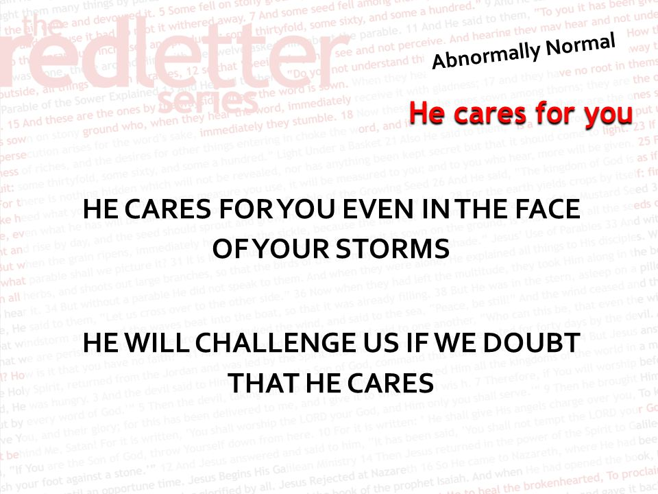 HE CARES FOR YOU EVEN IN THE FACE OF YOUR STORMS HE WILL CHALLENGE US IF WE DOUBT THAT HE CARES