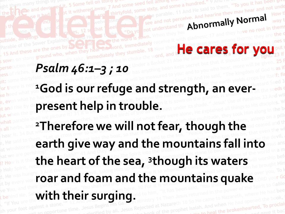 Psalm 46:1–3 ; 10 1God is our refuge and strength, an ever-present help in trouble.