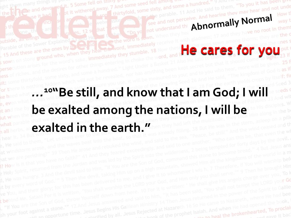 …10 Be still, and know that I am God; I will be exalted among the nations, I will be exalted in the earth.