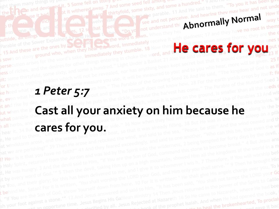 1 Peter 5:7 Cast all your anxiety on him because he cares for you.
