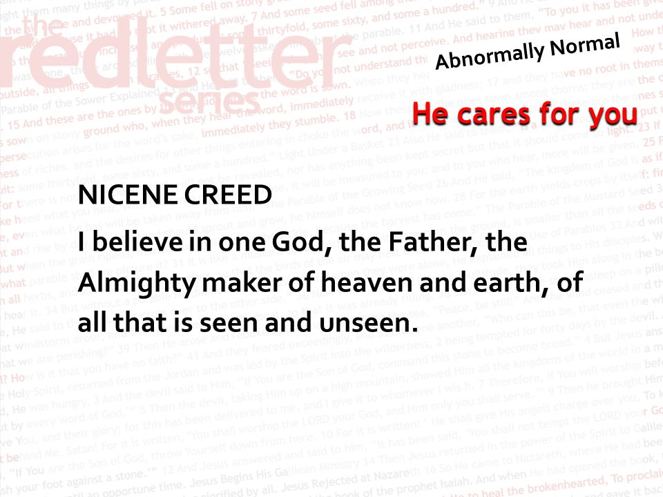 NICENE CREED I believe in one God, the Father, the Almighty maker of heaven and earth, of all that is seen and unseen.