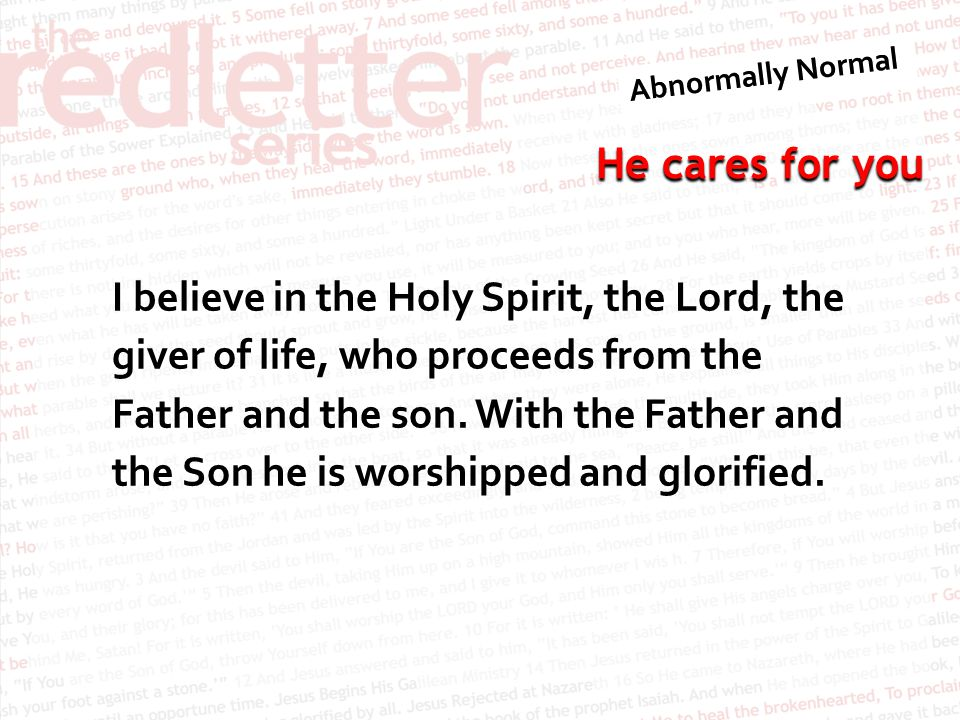 I believe in the Holy Spirit, the Lord, the giver of life, who proceeds from the Father and the son.