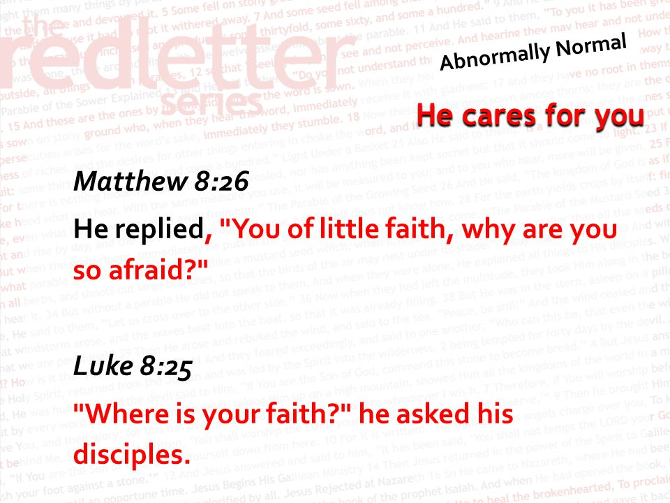 Matthew 8:26 He replied, You of little faith, why are you so afraid