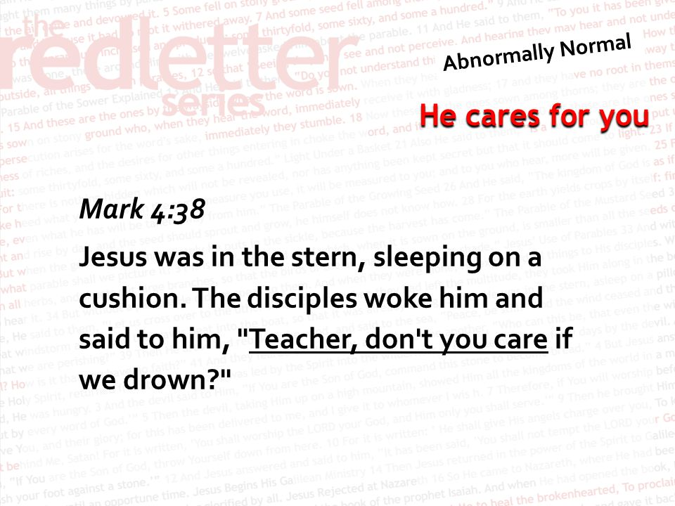 Mark 4:38 Jesus was in the stern, sleeping on a cushion