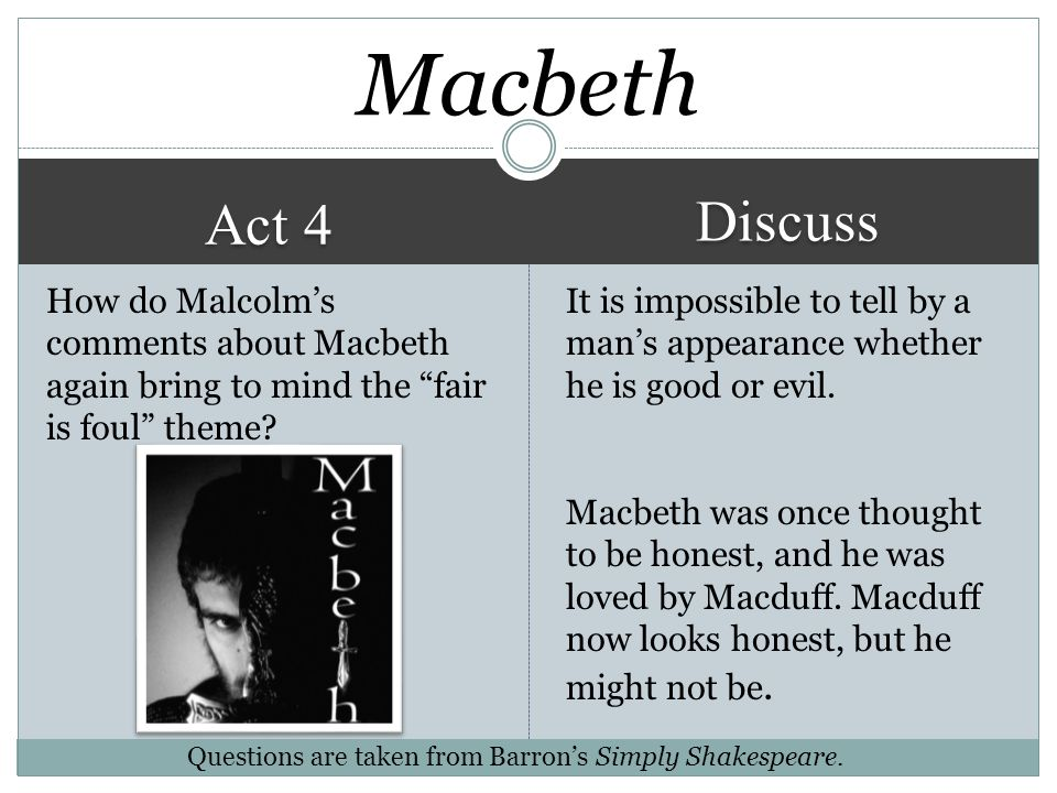 Macbeth Discuss. Act 4. How do Malcolm's comments about Macbeth again bring to mind the fair is foul theme