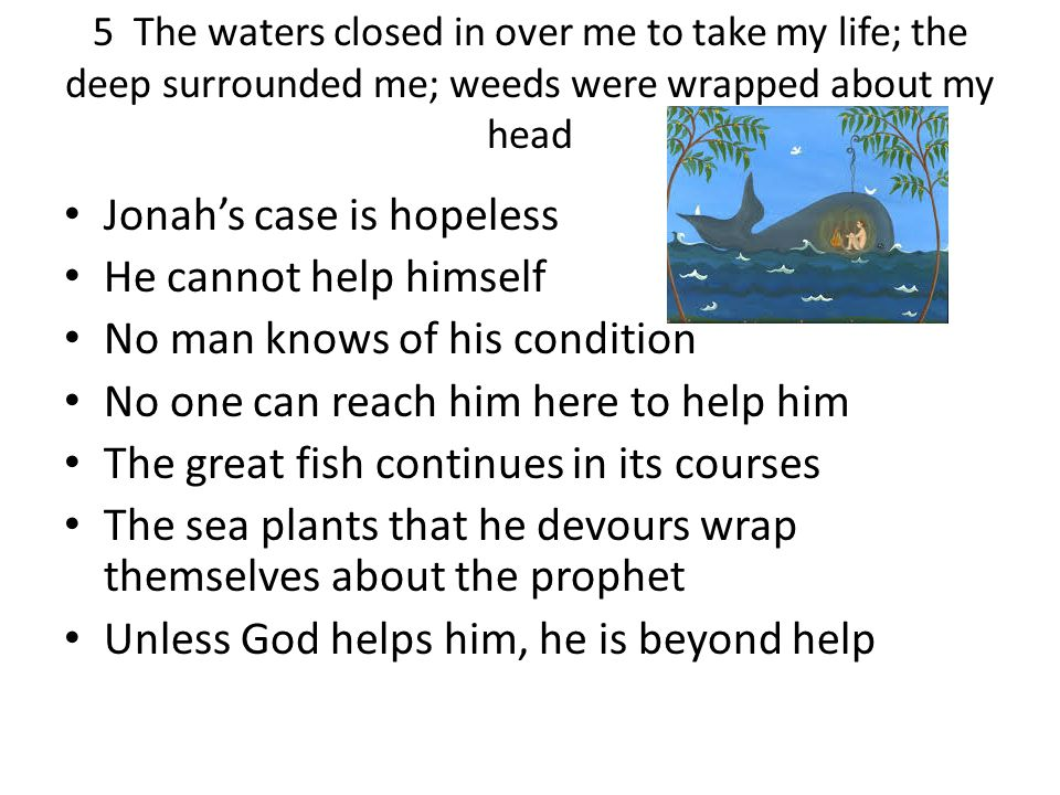 Jonah's case is hopeless He cannot help himself