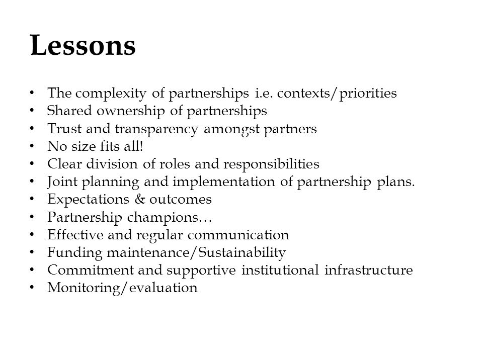 Lessons The complexity of partnerships i.e. contexts/priorities