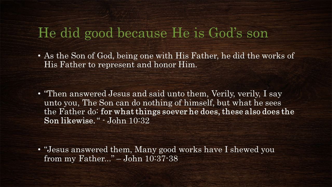 He did good because He is God's son