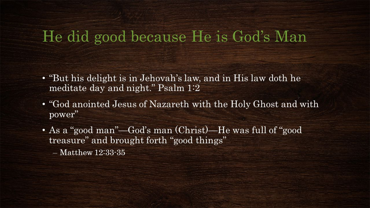 He did good because He is God's Man