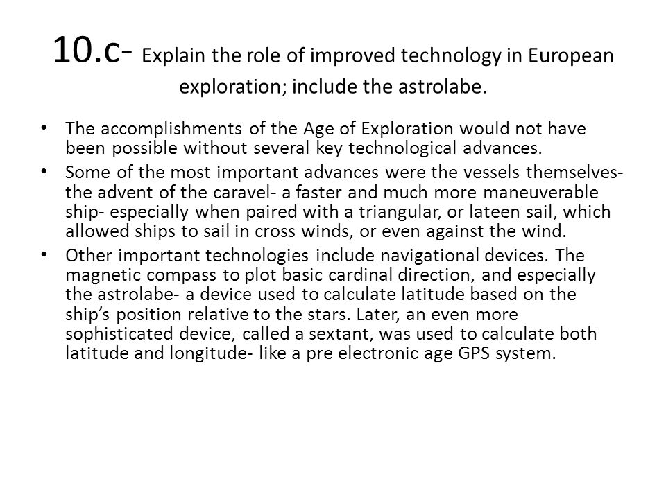 10.c- Explain the role of improved technology in European exploration; include the astrolabe.