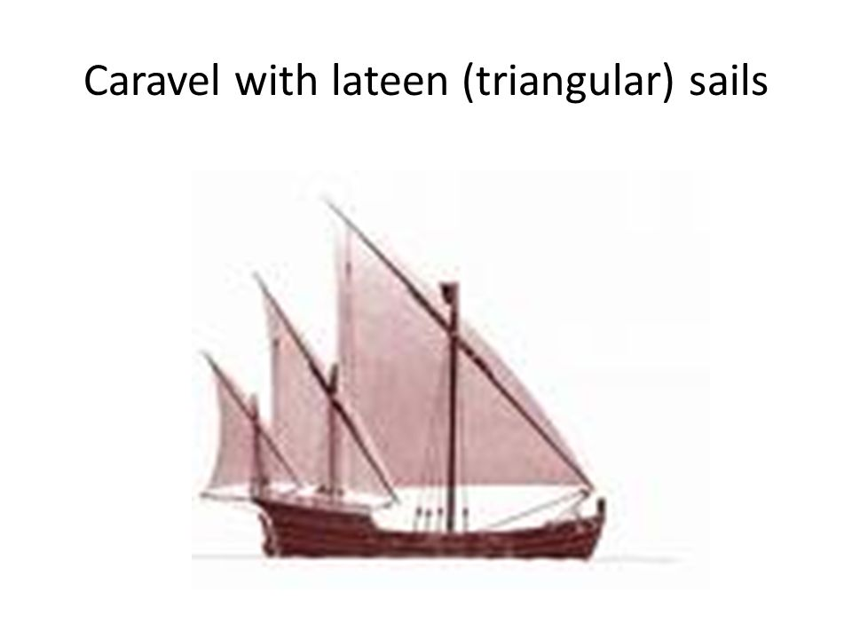 Caravel with lateen (triangular) sails