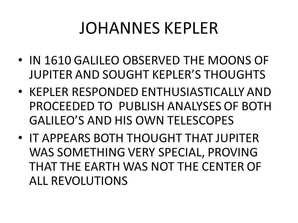 JOHANNES KEPLER IN 1610 GALILEO OBSERVED THE MOONS OF JUPITER AND SOUGHT KEPLER'S THOUGHTS.