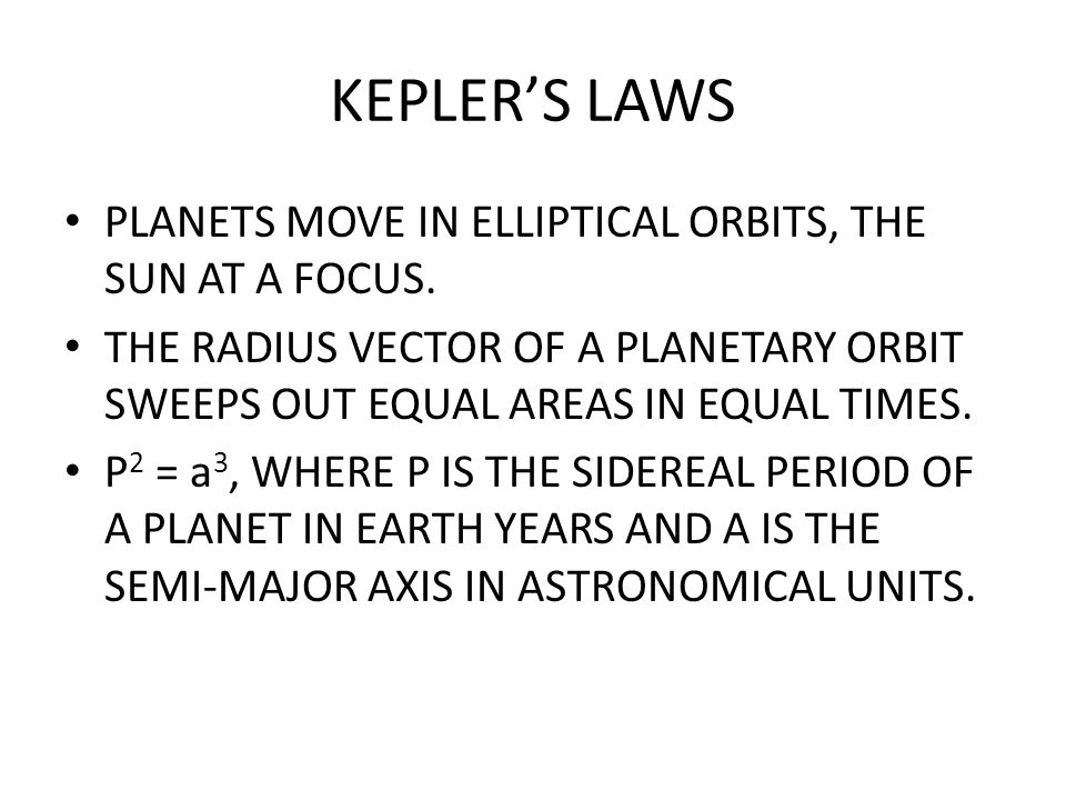 KEPLER'S LAWS PLANETS MOVE IN ELLIPTICAL ORBITS, THE SUN AT A FOCUS.