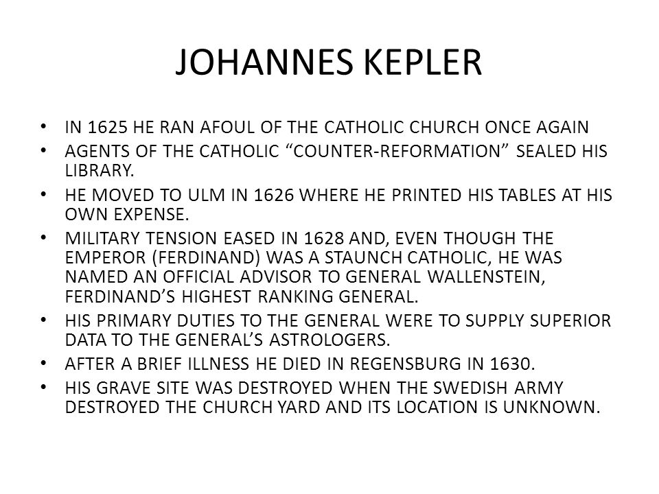 JOHANNES KEPLER IN 1625 HE RAN AFOUL OF THE CATHOLIC CHURCH ONCE AGAIN