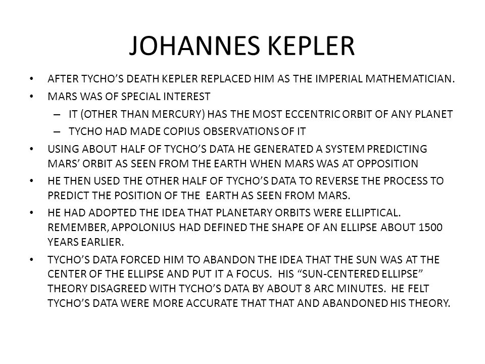 JOHANNES KEPLER AFTER TYCHO'S DEATH KEPLER REPLACED HIM AS THE IMPERIAL MATHEMATICIAN. MARS WAS OF SPECIAL INTEREST.