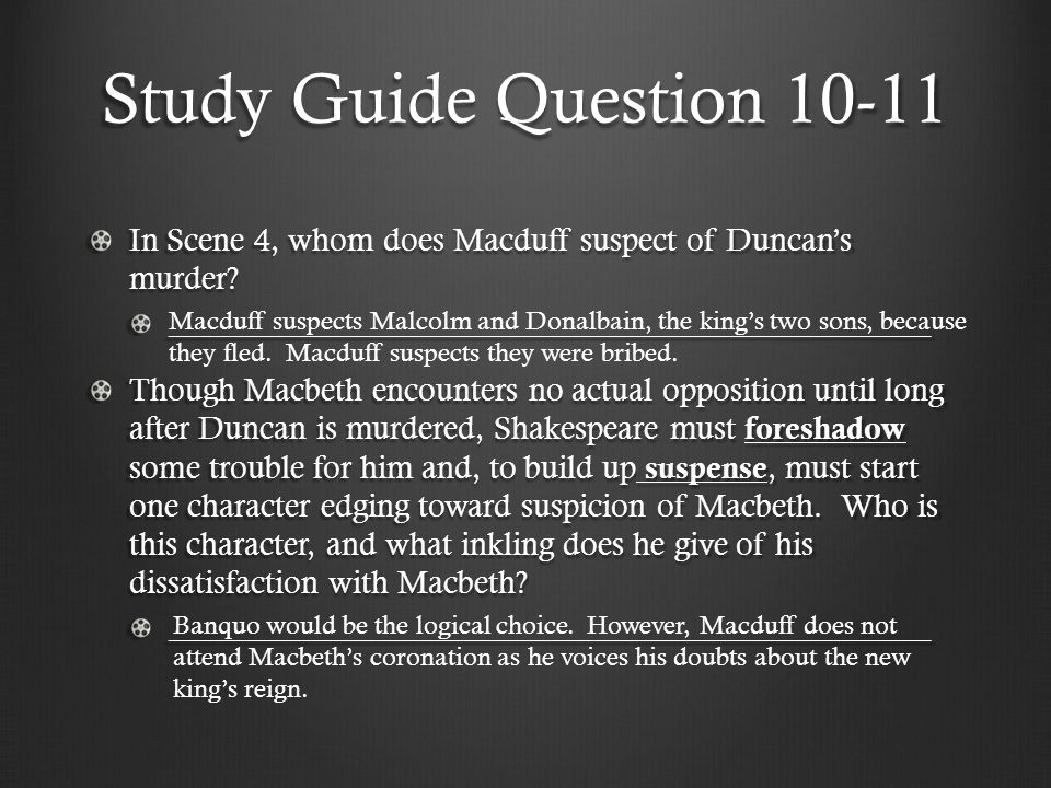 Study Guide Question 10-11 In Scene 4, whom does Macduff suspect of Duncan's murder ____________________________________________________.