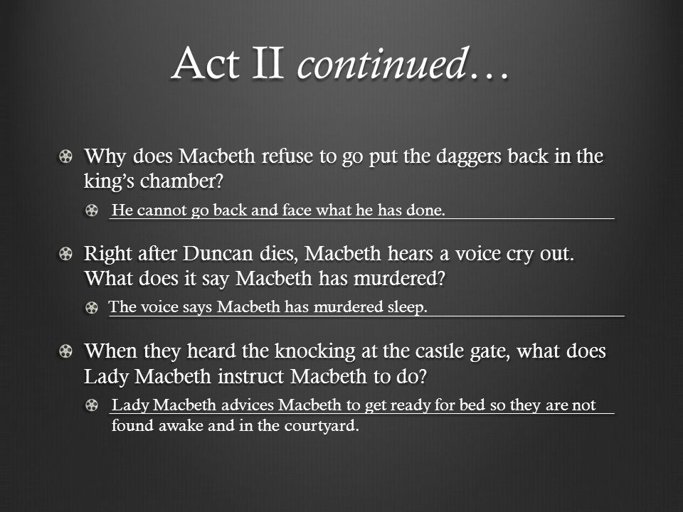 Act II continued… Why does Macbeth refuse to go put the daggers back in the king's chamber _____________________________________________________.