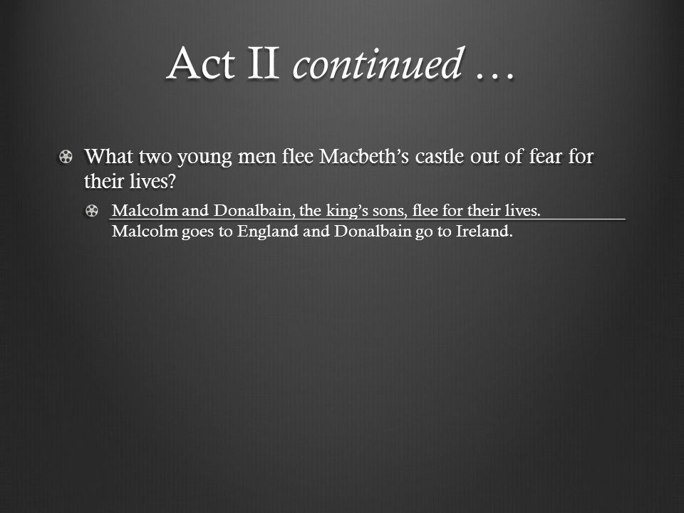 Act II continued … What two young men flee Macbeth's castle out of fear for their lives ______________________________________________________.