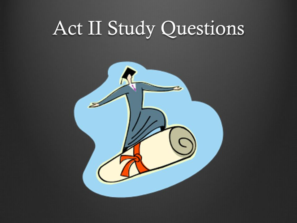 Act II Study Questions